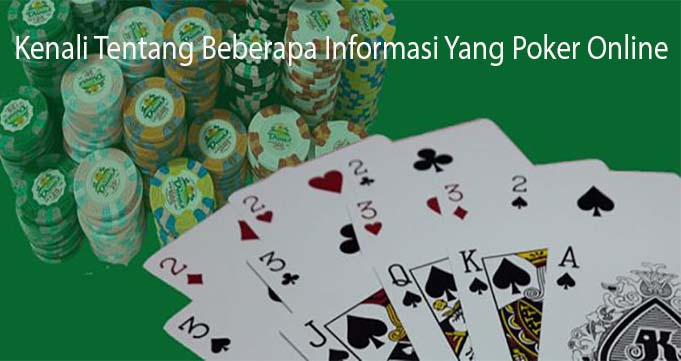 Kenali Tentang Beberapa Informasi Yang Poker Online