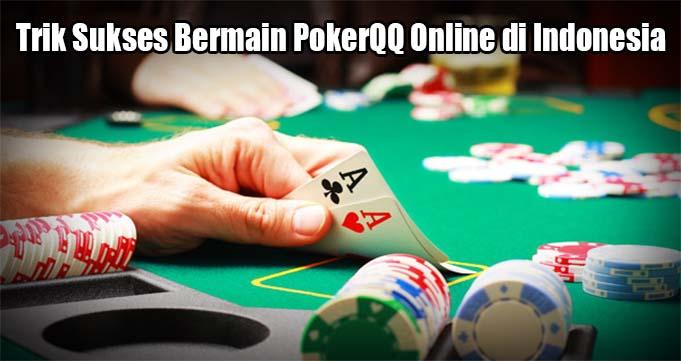 Trik Sukses Bermain PokerQQ Online di Indonesia
