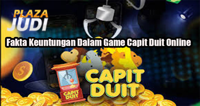Fakta Keuntungan Dalam Game Capit Duit Online